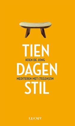 Tien dagen stil - Mediteren met (tegen)zin - Koen de Jong